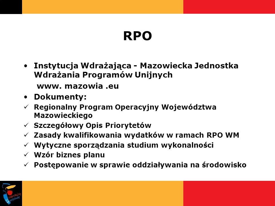 RPO Instytucja Wdrażająca - Mazowiecka Jednostka Wdrażania Programów Unijnych www. mazowia.eu Dokumenty: Regionalny Program Operacyjny Województwa Maz