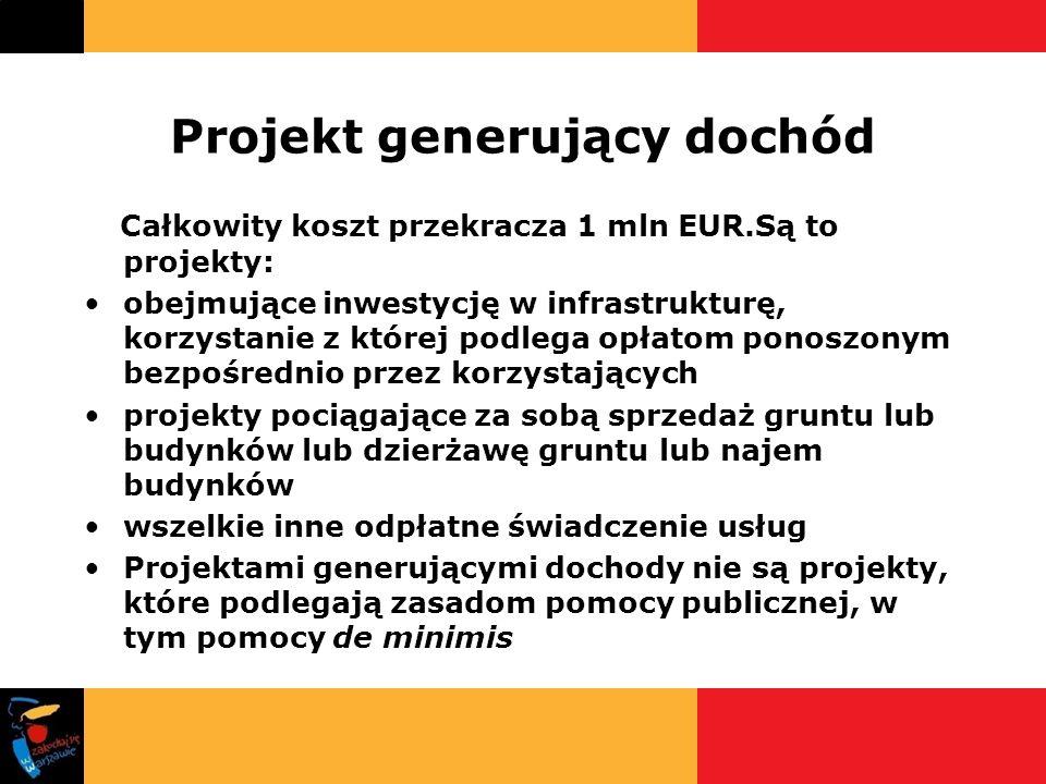 Projekt generujący dochód Całkowity koszt przekracza 1 mln EUR.Są to projekty: obejmujące inwestycję w infrastrukturę, korzystanie z której podlega op