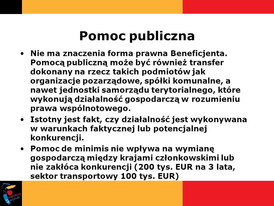 Pomoc publiczna Nie ma znaczenia forma prawna Beneficjenta. Pomocą publiczną może być również transfer dokonany na rzecz takich podmiotów jak organiza