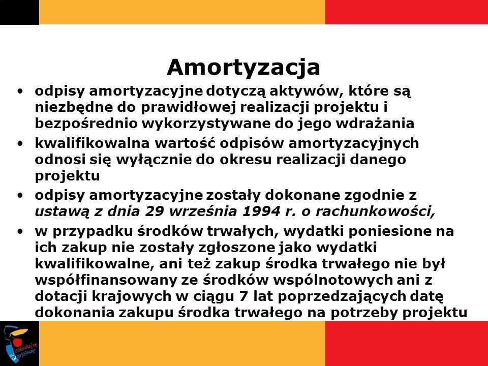 Amortyzacja odpisy amortyzacyjne dotyczą aktywów, które są niezbędne do prawidłowej realizacji projektu i bezpośrednio wykorzystywane do jego wdrażani