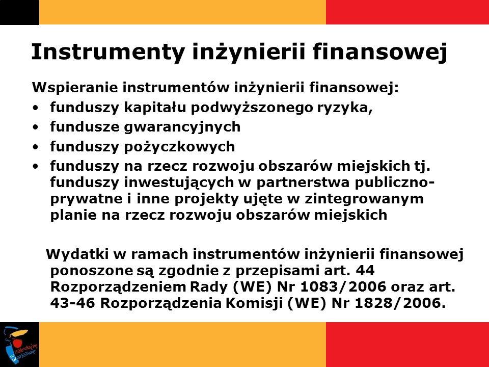 Instrumenty inżynierii finansowej Wspieranie instrumentów inżynierii finansowej: funduszy kapitału podwyższonego ryzyka, fundusze gwarancyjnych fundus