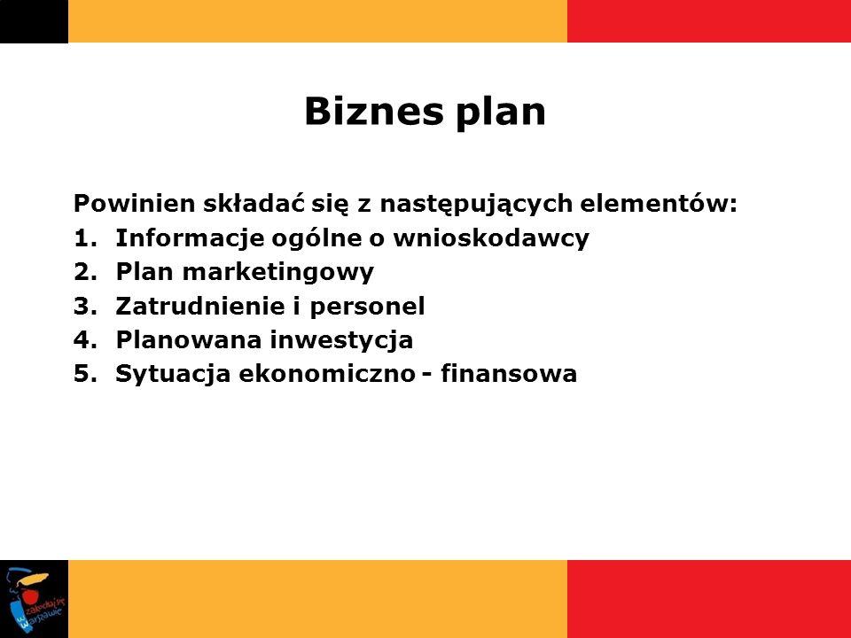 Biznes plan Powinien składać się z następujących elementów: 1.Informacje ogólne o wnioskodawcy 2.Plan marketingowy 3.Zatrudnienie i personel 4.Planowa