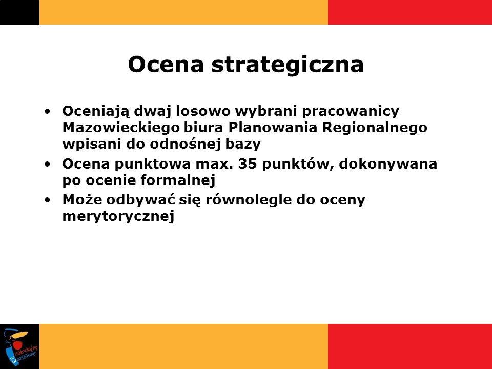 Ocena strategiczna Oceniają dwaj losowo wybrani pracowanicy Mazowieckiego biura Planowania Regionalnego wpisani do odnośnej bazy Ocena punktowa max. 3