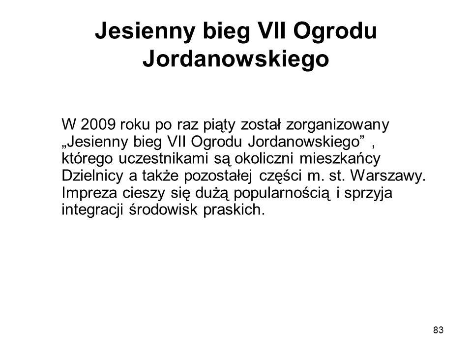 83 Jesienny bieg VII Ogrodu Jordanowskiego W 2009 roku po raz piąty został zorganizowany Jesienny bieg VII Ogrodu Jordanowskiego, którego uczestnikami są okoliczni mieszkańcy Dzielnicy a także pozostałej części m.