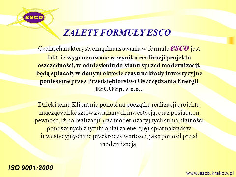 ISO 9001:2000 Cechą charakterystyczną finansowania w formule esco jest fakt, iż wygenerowane w wyniku realizacji projektu oszczędności, w odniesieniu