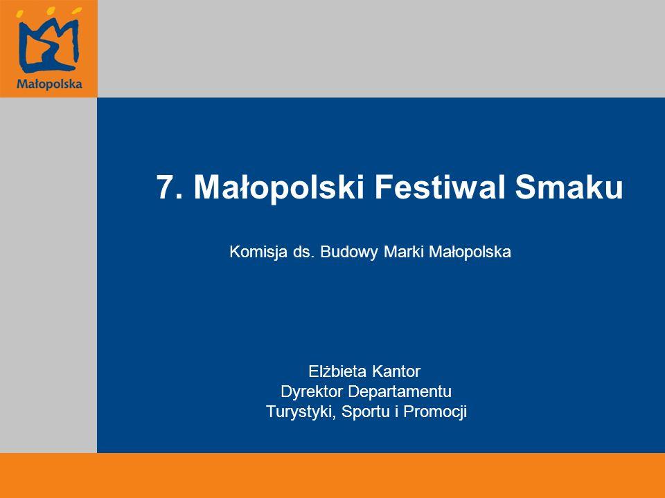 7. Małopolski Festiwal Smaku Komisja ds. Budowy Marki Małopolska Elżbieta Kantor Dyrektor Departamentu Turystyki, Sportu i Promocji