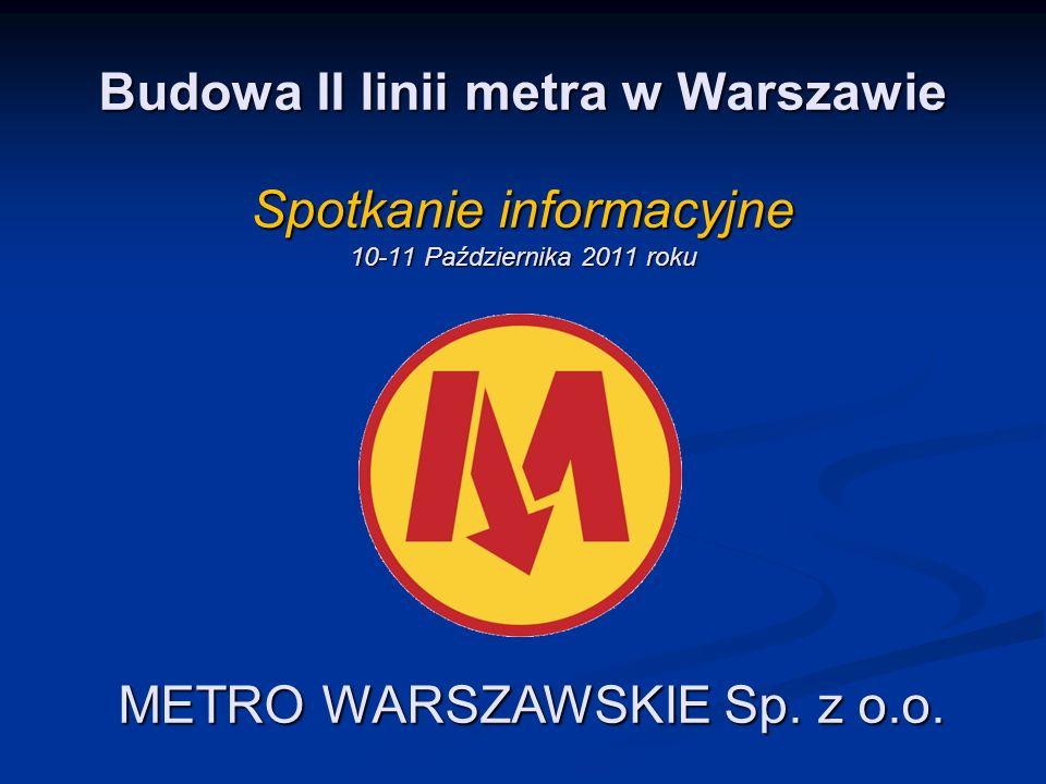 Budowa II linii metra w Warszawie Spotkanie informacyjne 10-11 Października 2011 roku METRO WARSZAWSKIE Sp. z o.o.