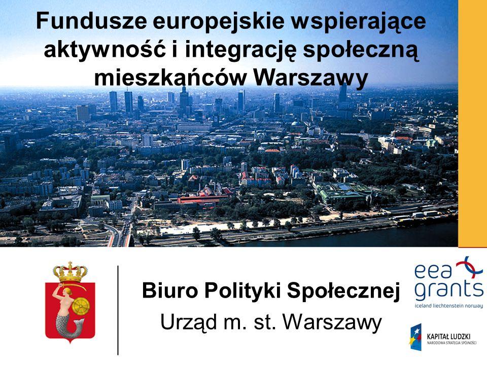 Fundusze europejskie wspierające aktywność i integrację społeczną mieszkańców Warszawy Biuro Polityki Społecznej Urząd m. st. Warszawy