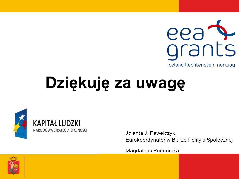 Dziękuję za uwagę Jolanta J. Pawelczyk, Eurokoordynator w Biurze Polityki Społecznej Magdalena Podgórska