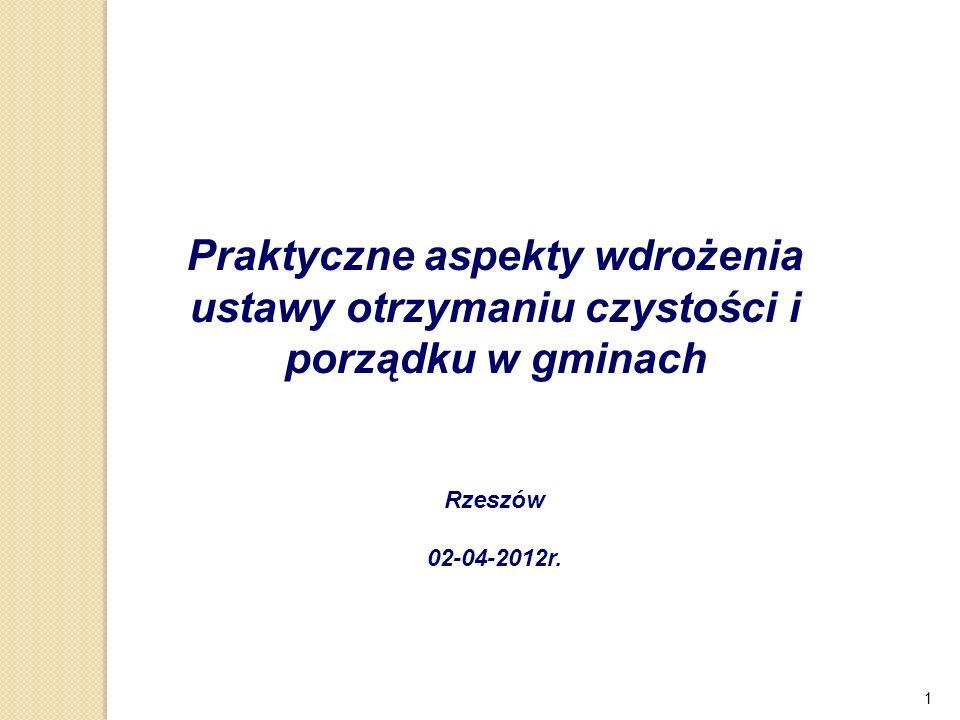 1 Praktyczne aspekty wdrożenia ustawy otrzymaniu czystości i porządku w gminach Rzeszów 02-04-2012r.