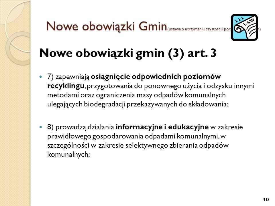 Nowe obowiązki Gmin (ustawa o utrzymaniu czystości i porządku w gminach) Nowe obowiązki gmin (3) art. 3 7) zapewniają osiągnięcie odpowiednich poziomó