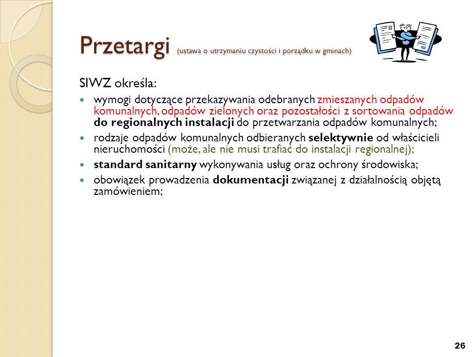 Przetargi (ustawa o utrzymaniu czystości i porządku w gminach) SIWZ określa: wymogi dotyczące przekazywania odebranych zmieszanych odpadów komunalnych