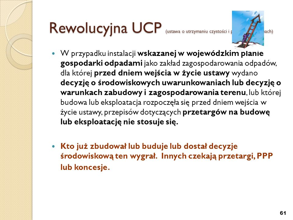 61 Rewolucyjna UCP (ustawa o utrzymaniu czystości i porządku w gminach) W przypadku instalacji wskazanej w wojewódzkim planie gospodarki odpadami jako