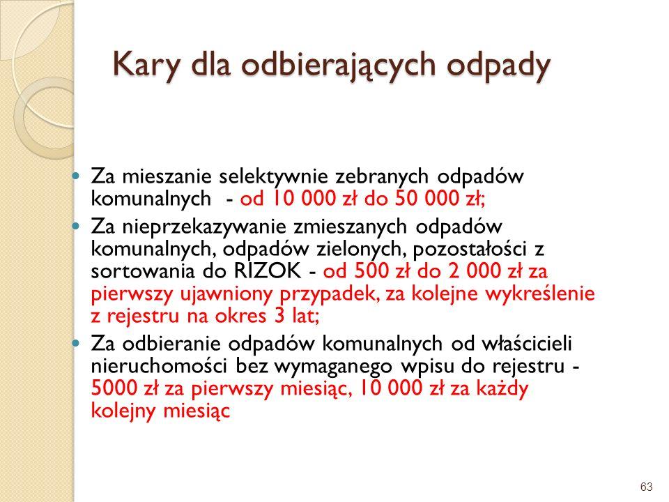 Kary dla odbierających odpady Za mieszanie selektywnie zebranych odpadów komunalnych - od 10 000 zł do 50 000 zł; Za nieprzekazywanie zmieszanych odpa