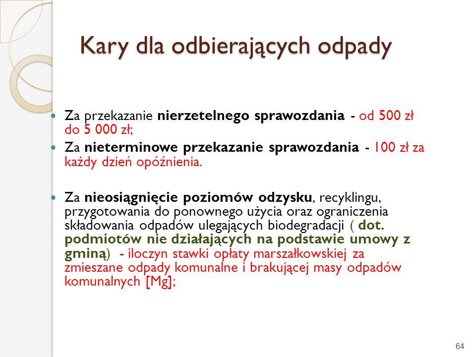 Kary dla odbierających odpady Za przekazanie nierzetelnego sprawozdania - od 500 zł do 5 000 zł; Za nieterminowe przekazanie sprawozdania - 100 zł za