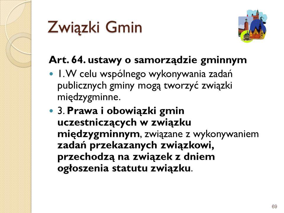 Związki Gmin Art. 64. ustawy o samorządzie gminnym 1. W celu wspólnego wykonywania zadań publicznych gminy mogą tworzyć związki międzygminne. 3. Prawa