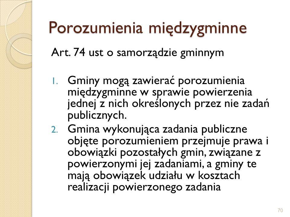 Porozumienia międzygminne Art. 74 ust o samorządzie gminnym 1. Gminy mogą zawierać porozumienia międzygminne w sprawie powierzenia jednej z nich okreś