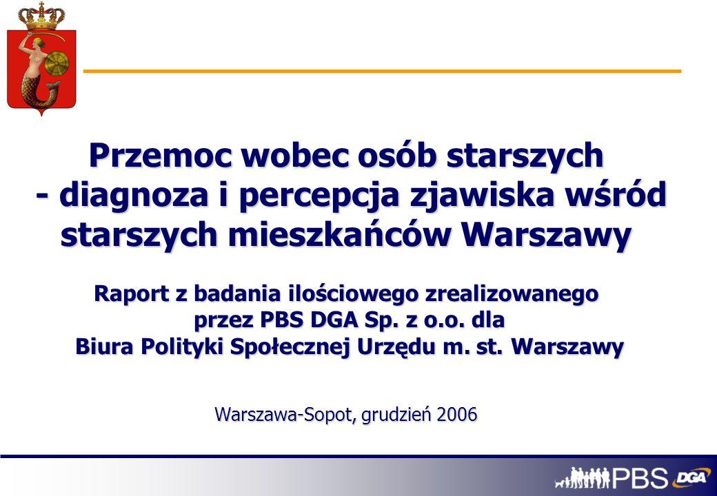 Przemoc wobec osób starszych - diagnoza i percepcja zjawiska wśród starszych mieszkańców Warszawy Raport z badania ilościowego zrealizowanego przez PB