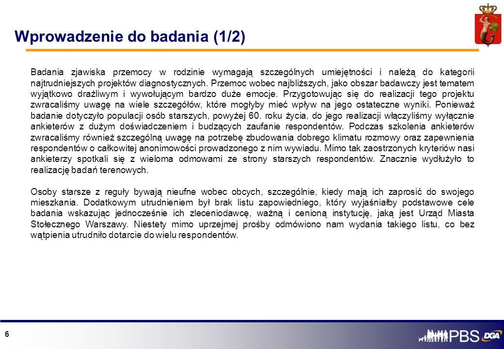 6 Wprowadzenie do badania (1/2) płeć Badania zjawiska przemocy w rodzinie wymagają szczególnych umiejętności i należą do kategorii najtrudniejszych pr