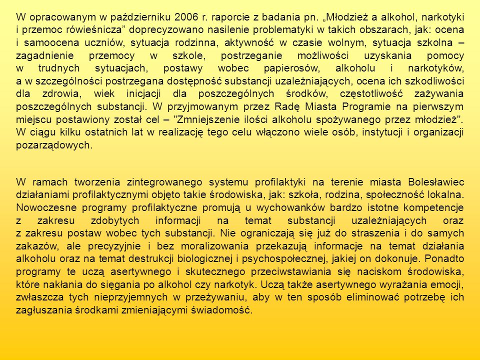 W opracowanym w październiku 2006 r. raporcie z badania pn. Młodzież a alkohol, narkotyki i przemoc rówieśnicza doprecyzowano nasilenie problematyki w