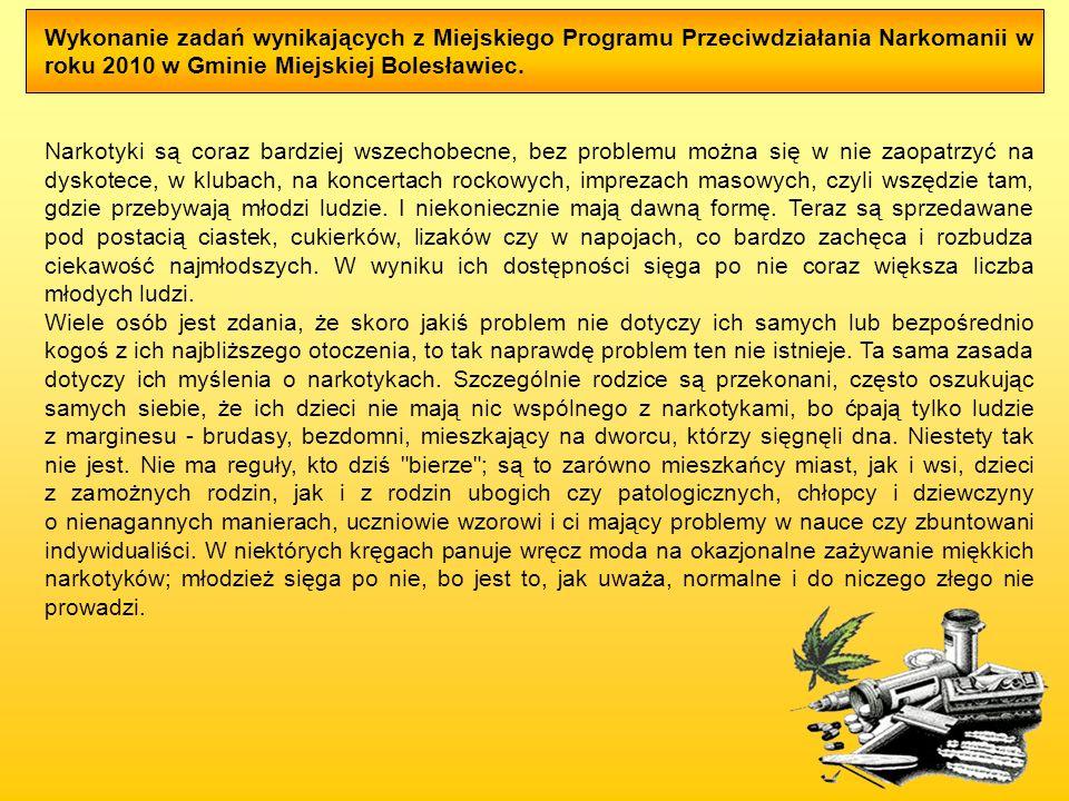 Wykonanie zadań wynikających z Miejskiego Programu Przeciwdziałania Narkomanii w roku 2010 w Gminie Miejskiej Bolesławiec. Narkotyki są coraz bardziej