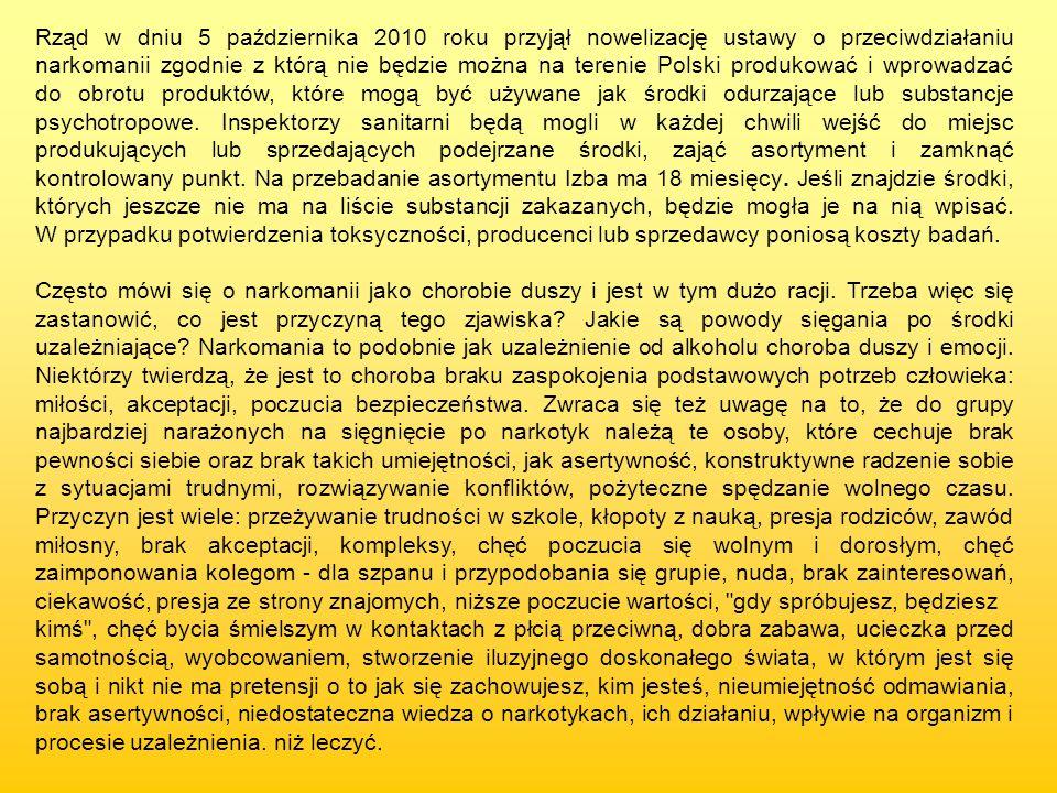 Rząd w dniu 5 października 2010 roku przyjął nowelizację ustawy o przeciwdziałaniu narkomanii zgodnie z którą nie będzie można na terenie Polski produ