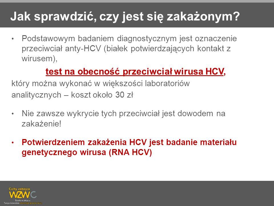Jak sprawdzić, czy jest się zakażonym? Podstawowym badaniem diagnostycznym jest oznaczenie przeciwciał anty-HCV (białek potwierdzających kontakt z wir