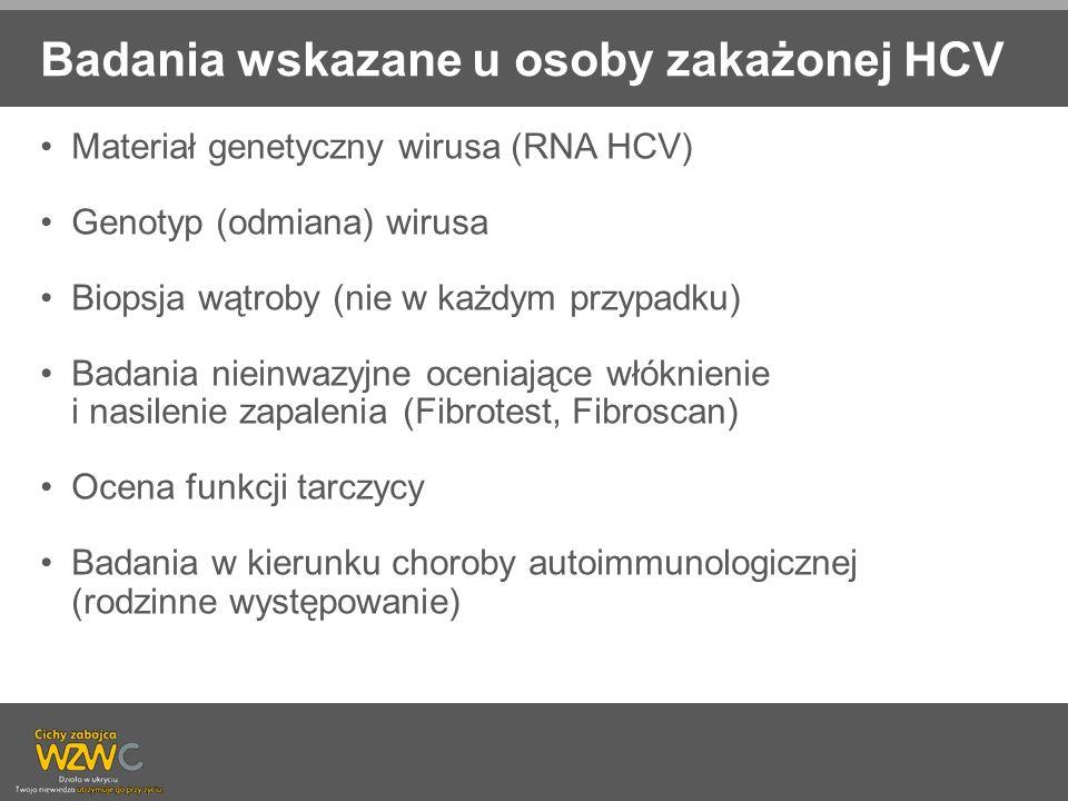 Badania wskazane u osoby zakażonej HCV Materiał genetyczny wirusa (RNA HCV) Genotyp (odmiana) wirusa Biopsja wątroby (nie w każdym przypadku) Badania