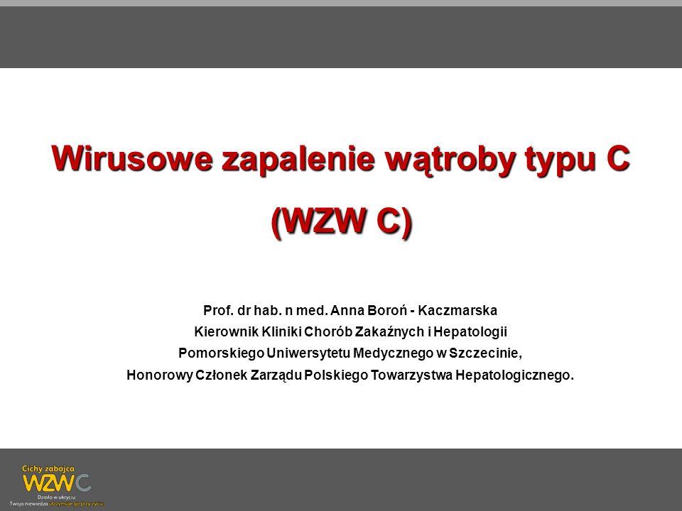 Wirusowe zapalenie wątroby typu C (WZW C) Prof. dr hab. n med. Anna Boroń - Kaczmarska Kierownik Kliniki Chorób Zakaźnych i Hepatologii Pomorskiego Un