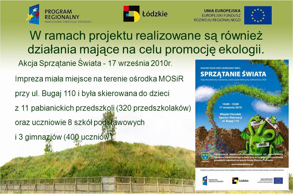 W ramach projektu realizowane są również działania mające na celu promocję ekologii. Akcja Sprzątanie Świata - 17 września 2010r. Impreza miała miejsc