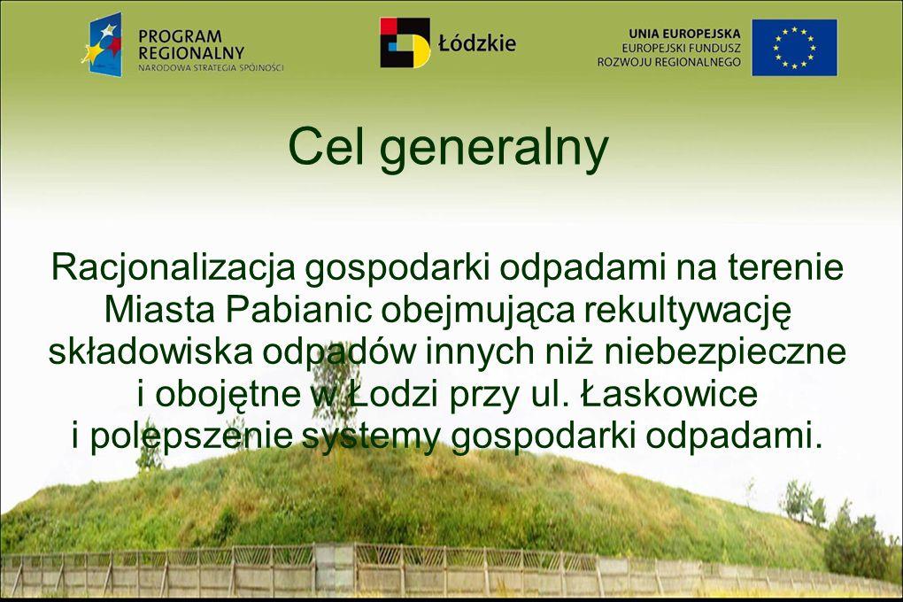 Cel generalny Racjonalizacja gospodarki odpadami na terenie Miasta Pabianic obejmująca rekultywację składowiska odpadów innych niż niebezpieczne i obo