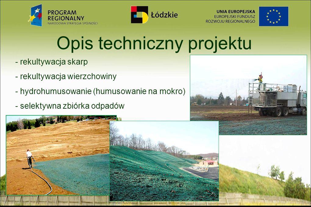 Opis techniczny projektu - rekultywacja skarp - rekultywacja wierzchowiny - hydrohumusowanie (humusowanie na mokro) - selektywna zbiórka odpadów