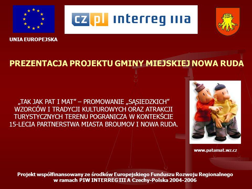 UNIA EUROPEJSKA Projekt współfinansowany ze środków Europejskiego Funduszu Rozwoju Regionalnego w ramach PIW INTERREG III A Czechy-Polska 2004-2006 KRÓTKI OPIS PROJEKTU Konstrukcja projektu została oparta wokół idei zacieśniania stosunków dobro Sąsiedzkich miast partnerskich Nowa Ruda i Broumova, poprzez wypracowanie wspólnych sposobów (Noworudzki Punkt Kontaktowy) prezentacji nowych usług turystycznych oraz nowych produktów turystycznych, które łączyć będą Nową Rudę i Broumov jako obszary o wspólnym dziedzictwie kulturowym i naturalnym.