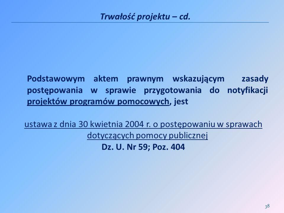 Trwałość projektu – cd. Podstawowym aktem prawnym wskazującym zasady postępowania w sprawie przygotowania do notyfikacji projektów programów pomocowyc