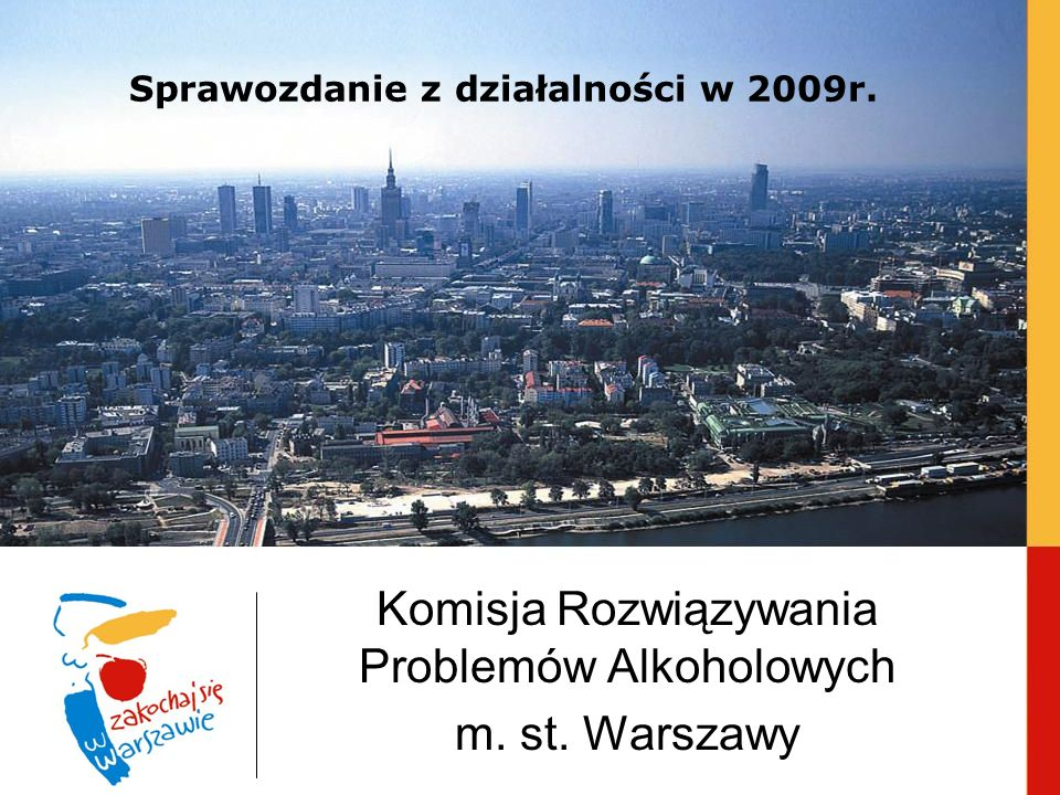Sprawozdanie z działalności w 2009r. Komisja Rozwiązywania Problemów Alkoholowych m. st. Warszawy
