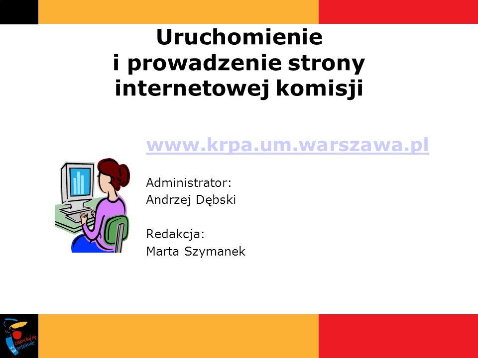 Uruchomienie i prowadzenie strony internetowej komisji www.krpa.um.warszawa.pl Administrator: Andrzej Dębski Redakcja: Marta Szymanek