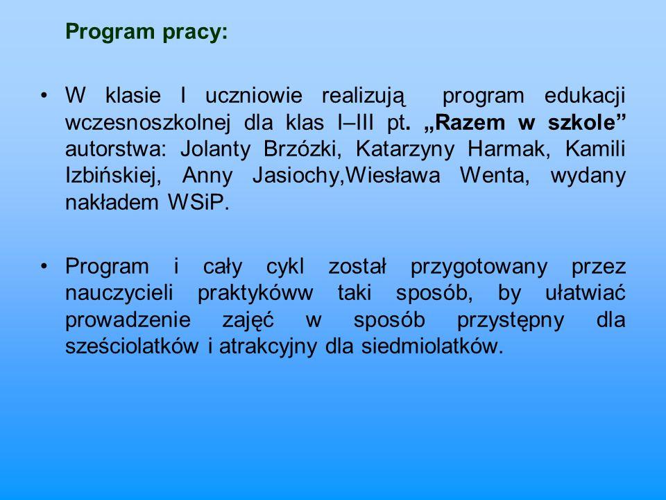 Program pracy: W klasie I uczniowie realizują program edukacji wczesnoszkolnej dla klas I–III pt. Razem w szkole autorstwa: Jolanty Brzózki, Katarzyny