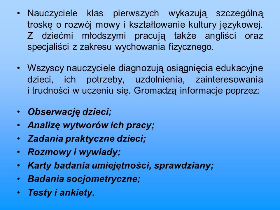 Nauczyciele klas pierwszych wykazują szczególną troskę o rozwój mowy i kształtowanie kultury językowej. Z dziećmi młodszymi pracują także angliści ora