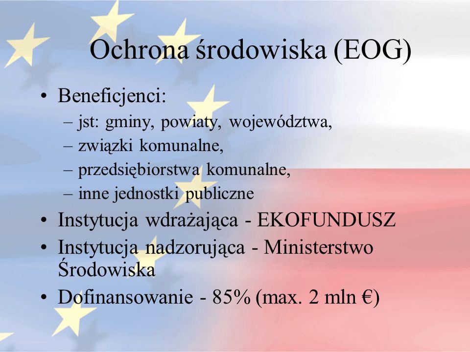 Ochrona środowiska (EOG) Beneficjenci: –jst: gminy, powiaty, województwa, –związki komunalne, –przedsiębiorstwa komunalne, –inne jednostki publiczne I