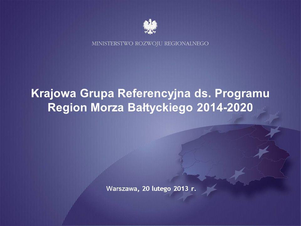 Krajowa Grupa Referencyjna ds. Programu Region Morza Bałtyckiego 2014-2020 Warszawa, 20 lutego 2013 r.