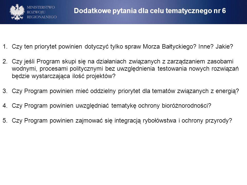 1.Czy ten priorytet powinien dotyczyć tylko spraw Morza Bałtyckiego? Inne? Jakie? 2.Czy jeśli Program skupi się na działaniach związanych z zarządzani