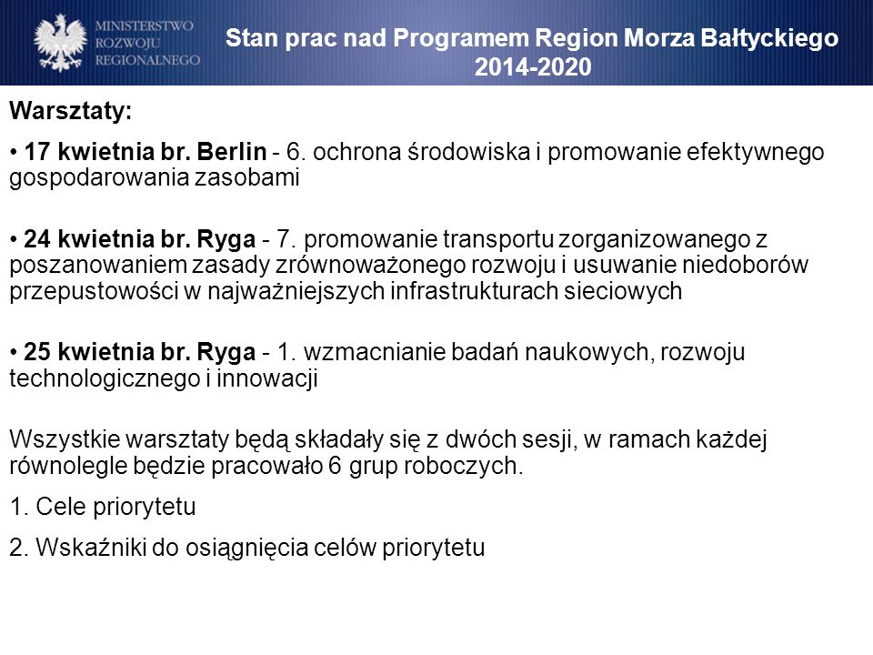 Warsztaty: 17 kwietnia br. Berlin - 6. ochrona środowiska i promowanie efektywnego gospodarowania zasobami 24 kwietnia br. Ryga - 7. promowanie transp