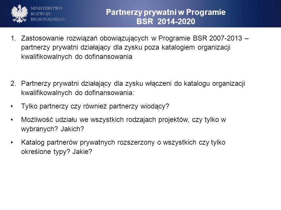 1.Zastosowanie rozwiązań obowiązujących w Programie BSR 2007-2013 – partnerzy prywatni działający dla zysku poza katalogiem organizacji kwalifikowalny