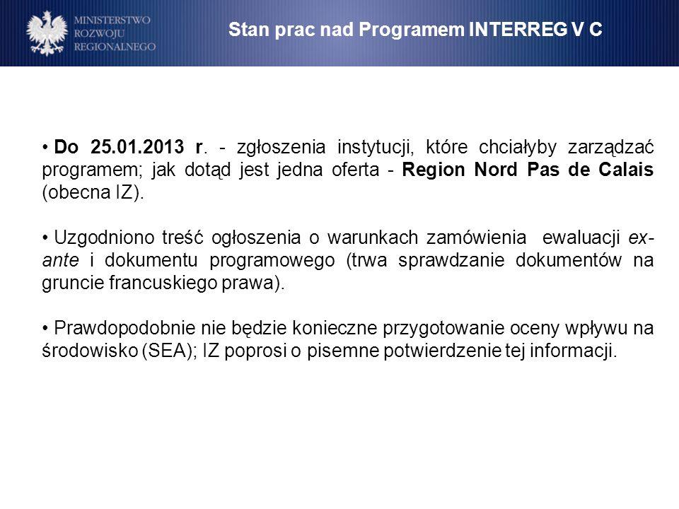 Stan prac nad Programem INTERREG V C Do 25.01.2013 r. - zgłoszenia instytucji, które chciałyby zarządzać programem; jak dotąd jest jedna oferta - Regi