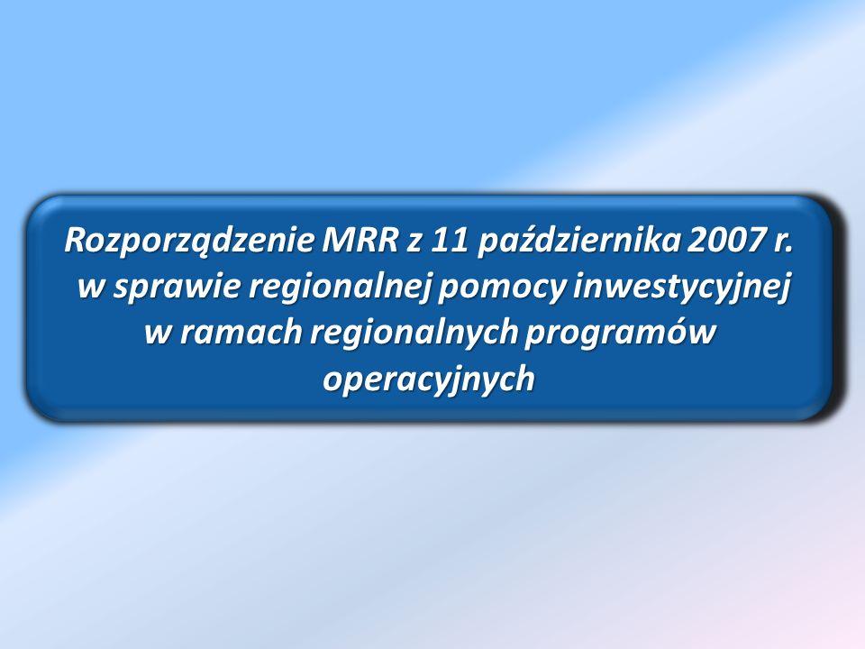 Rozporządzenie MRR z 11 października 2007 r. w sprawie regionalnej pomocy inwestycyjnej w ramach regionalnych programów operacyjnych