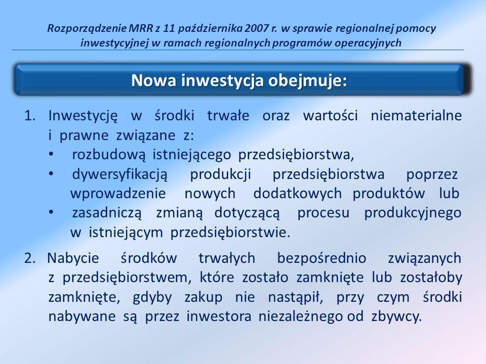 Rozporządzenie MRR z 11 października 2007 r. w sprawie regionalnej pomocy inwestycyjnej w ramach regionalnych programów operacyjnych 1.Inwestycję w śr