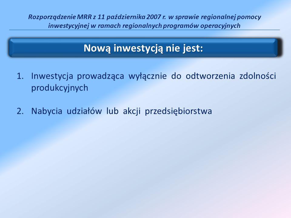 Rozporządzenie MRR z 11 października 2007 r. w sprawie regionalnej pomocy inwestycyjnej w ramach regionalnych programów operacyjnych 1.Inwestycja prow