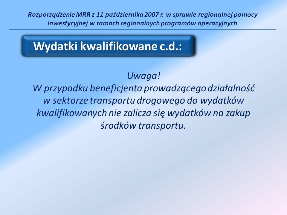 Rozporządzenie MRR z 11 października 2007 r. w sprawie regionalnej pomocy inwestycyjnej w ramach regionalnych programów operacyjnych Uwaga! W przypadk
