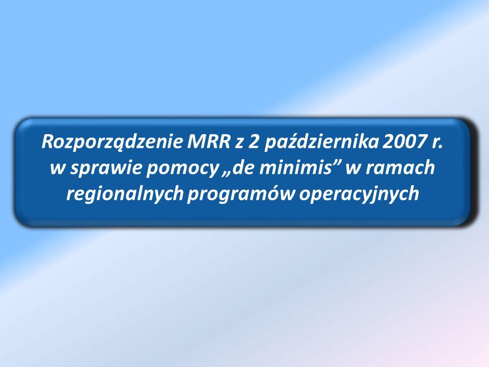 Rozporządzenie MRR z 2 października 2007 r. w sprawie pomocy de minimis w ramach regionalnych programów operacyjnych