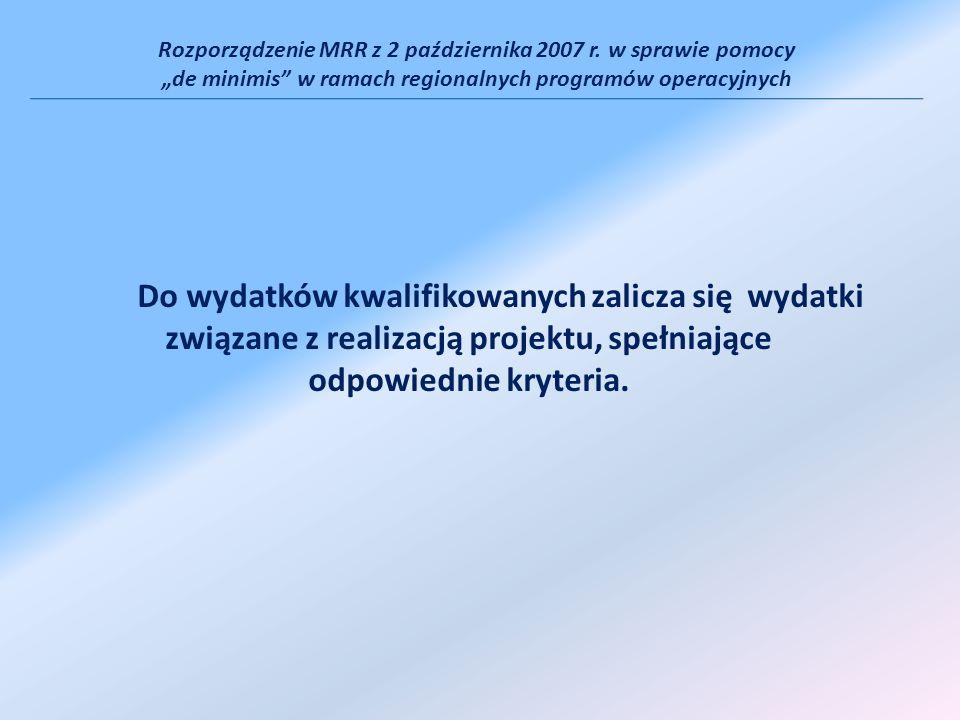 Rozporządzenie MRR z 2 października 2007 r. w sprawie pomocy de minimis w ramach regionalnych programów operacyjnych Do wydatków kwalifikowanych zalic